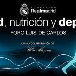 La Fundación Real Madrid organiza hoy a las 20:30, en el Foro Luis de Carlos, una tertulia sobre Salud, Nutrición y Deporte